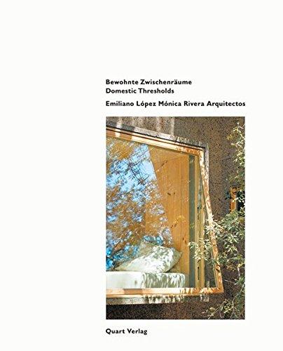 Domestic Thresholds: Emiliano López Mónica Rivera Arquitectos: Bewohnte Zwischenräume (English and German Edition)
