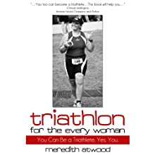 Triathlon for the Every Woman: You Can Be a Triathlete. Yes. You. | Livre audio Auteur(s) : Meredith Atwood Narrateur(s) : Angela Ellis