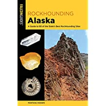 Rockhounding Alaska: A Guide to 80 of the State's Best Rockhounding Sites