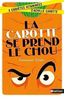 La carotte se prend le chou : 4 enquêtes vitaminées d'Achille Carotte par Trédez