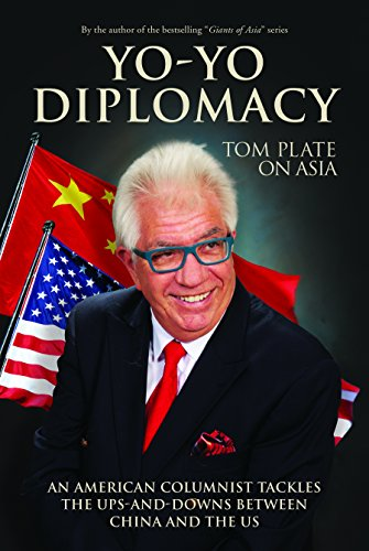 Tom Plate - Yo-Yo Diplomacy: An American Columnist Tackles The Ups-and-Downs Between China and the US