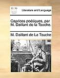 Caprices Poétiques, Par M Daillant de la Touche, M. Daillant De La Touche, 1140727834