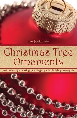 - Christmas Tree Ornaments -- Instructions for Making 19 Vintage Beaded Holiday Ornaments (Book 2) by Bramcost Publications (2012-05-04)