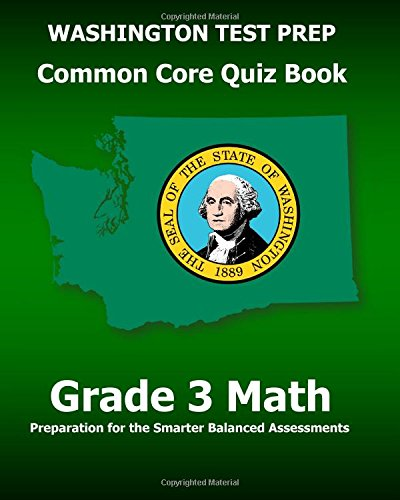 WASHINGTON TEST PREP Common Core Quiz Book Grade 3 Math: Preparation for the Smarter Balanced Assessments