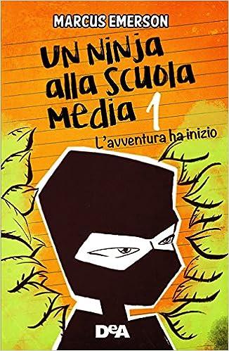 Lavventura ha inizio. Un ninja alla scuola media: 1 Le ...