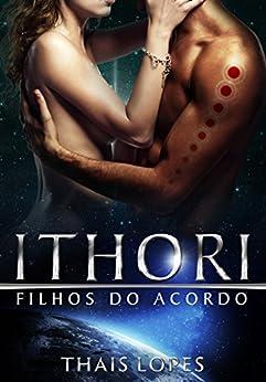 Ithori (Filhos do Acordo Livro 3) (Portuguese Edition) by [Lopes, Thais]