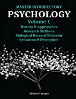 Master Introductory Psychology Volume 1: History and Approaches, Research Methods, Biological Bases of Behavior, Sensation & Perception