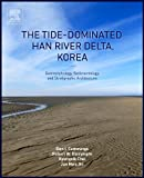The Tide-Dominated Han River Delta, Korea : Geomorphology, Sedimentology, and Stratigraphic Architecture, Dalrymple, Robert and Choi, Kyungsik, 0128007680