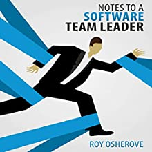Notes to a Software Team Leader: Growing Self-Organizing Teams Audiobook by Roy Osherove Narrated by Gord Edlund