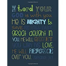The Lord Your god is with you. He is mighty to save. He  will take great delight in you. He will quiet you with his love. He will rejoice over you.: ... Bible Study Journal Gift Series) (Volume 2)