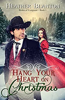 Hang Your Heart on Christmas: A Clean & Inspirational Western Historical Romance (The Brides of Evergreen Book 1) by [Blanton, Heather]