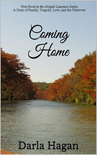 Coming Home: First Book in the Abigail Laurence Series A Story of Family, Tragedy, Love, and the Unknown