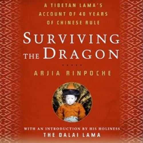 Surviving the Dragon: A Tibetan Lama's Account of 40 Years under Chinese Rule by Audible Studios
