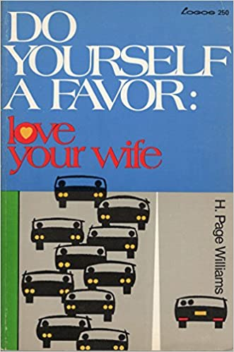 Do Yourself Favor Transform Your >> Do Yourself A Favor Love Your Wife H Page Williams 9780882700557