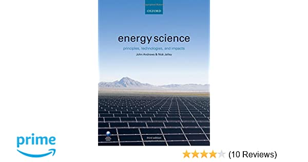 Energy science principles technologies and impacts john andrews energy science principles technologies and impacts john andrews nick jelley 9780198755814 amazon books fandeluxe Choice Image