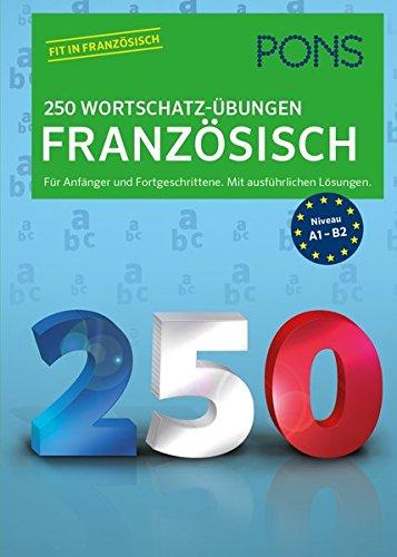 PONS 250 Wortschatz-Übungen Französisch: Für Anfänger und Fortgeschrittene. Mit ausführlichen Lösungen.