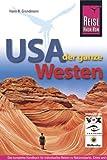 USA, der ganze Westen: Das komplette Handbuch für Reisen zu Nationalparks, Cities und vielen Zielen abseits der Hauptrouten in allen US-Weststaaten