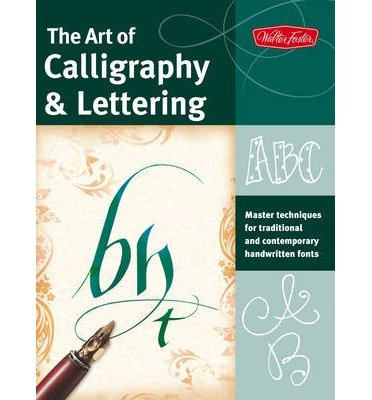 The Art of Calligraphy & Lettering: Master Techniques for Traditional and Contemporary Handwritten Fonts (Collector's series) (Paperback) - Common ebook