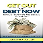 Get Out of Debt Now: Through Practical and Biblical Techniques | Lekiesha Allen