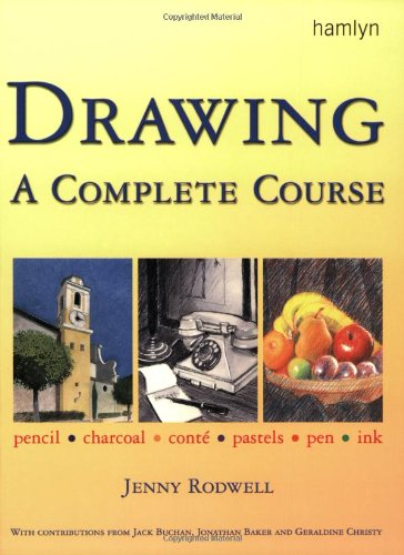 Drawing A Complete Course: Pencil * Charcoal * Conte * Pastels * Pen * Ink (Step by Step Art School)