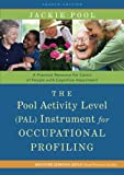 The Pool Activity Level (PAL) Instrument for Occupational Profiling : A Practical Resource for Carers of People with Cognitive Impairment, Pool, Jackie, 1849052212