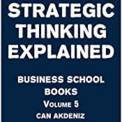 Strategic Thinking Explained: Business School Books Volume 5 | Can Akdeniz