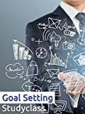 Goal Setting StudyClass 01: Personal Vision and Goals