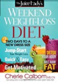 The Juice Lady's Weekend Weight-Loss Diet, Cherie Calbom, 1616386568
