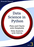 Data Science in Python. Volume 3: Plots and Charts with Matplotlib, Data Analysis with Python and SQLite