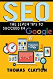 Seo: The Seven Tips to Succeed in Google (SEO Bible) (Volume 2)