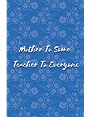 Mother To Some Teacher To Everyone: Funny Thank You Gag Notebook For Clinical Nurse Teacher