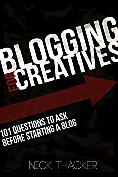 Blogging for Creatives: How to Build A Blog Readers Love (Blogging Guides): 101 Questions to Ask Before You Launch Your Blog by [Thacker, Nick, Iny, Danny, Penn, Joanna, Blank, Dan, Chartrand, James, Gartland, Matt, Padgett, Cori, Goins, Jeff, Flynn, Pat, Combs, Michael]