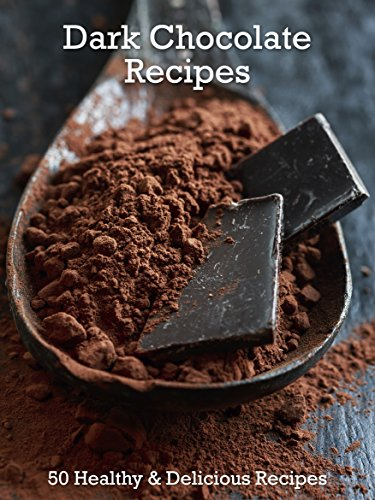 Dark Chocolate Recipes: 50 Healthy & Delicious Recipes (Superfood Book (Dark Chocolate Recipes)