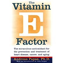 The Vitamin E Factor: The miraculous antioxidant for the prevention and treatment of heart disease, cancer, and aging