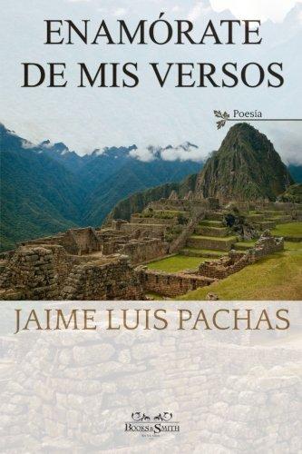 Enamorate de mis versos (Spanish Edition) [Jaime Luis Pachas] (Tapa Blanda)