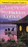National Geographic Guide to America's Hidden Corners, National Geographic Society Staff, 0792272102