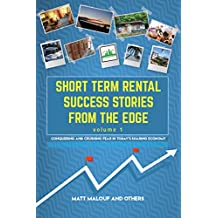 Short Term Rental Success Stories From the Edge, Volume 1: Conquering and Crushing Fear in Today's Sharing Economy