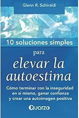 10 Soluciones simples para elevar la autoestima: Como terminar con la inseguridad en si mismo, ganar confianza y crear una autoimagen positiva (Volume 1) (Spanish Edition) Paperback