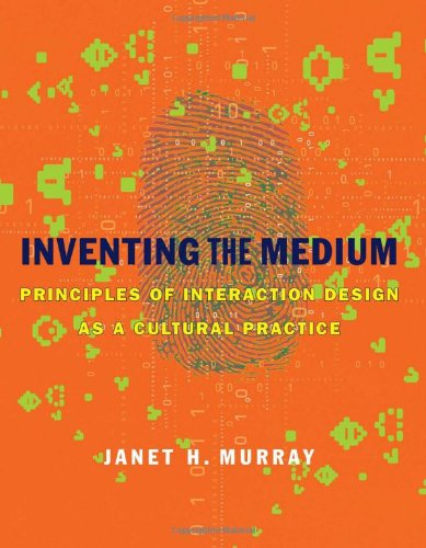 Inventing the Medium: Principles of Interaction Design as a Cultural Practice (The MIT Press) (Humanism Workbook)