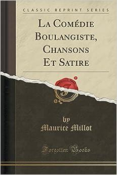 Book La Comédie Boulangiste, Chansons Et Satire (Classic Reprint)