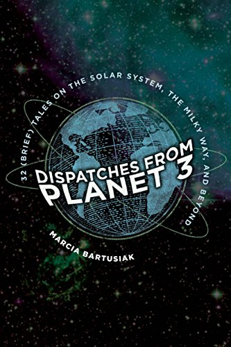Dispatches from Planet 3: Thirty-Two (Brief) Tales on the Solar System, the Milky Way, and Beyond