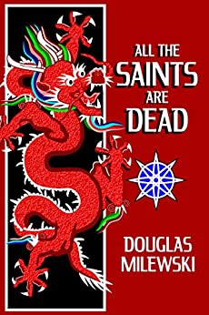 All The Saints Are Dead (Swan Song Book 1) by [Milewski, Douglas]
