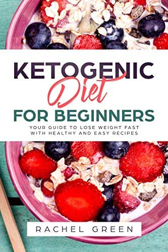 Ketogenic Diet for Beginners: Your Guide to Lose Weight Fast with Healthy and Easy Recipes