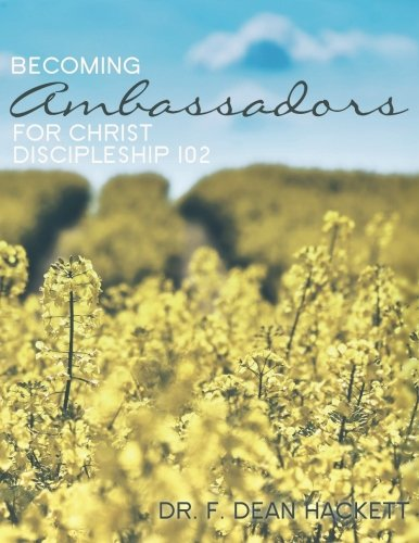 Becoming Ambassadors for Christ: A Discipleship Manual - Discipleship 102 (Discipleship Series) (Volume 3)
