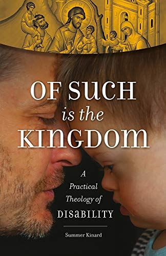 Of Such Is the Kingdom: A Practical Theology of Disability