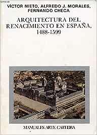 Arquitectura del renacimiento en España.1488-1599 Manuales Arte Catedra: Amazon.es: Nieto,V., Morales,A.: Libros