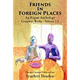 Omnibus: Friends in Foreign Places-The Complete Works: An Expat Anthology, Volumes 1-5
