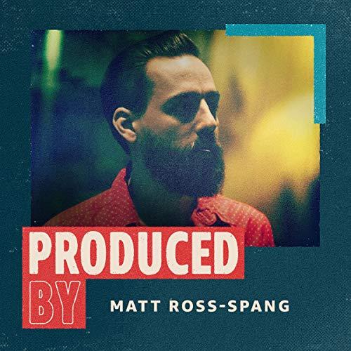 (Produced By: Matt Ross-Spang )
