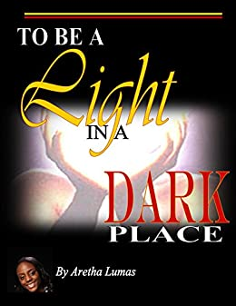 To be a Light in a Dark Place: ebook version by [Lumas, Aretha]