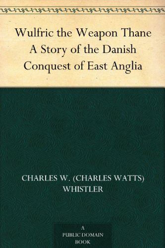 #freebooks – Wulfric the Weapon Thane: A Story of the Danish Conquest of East Anglia by Charles Watts Whistler